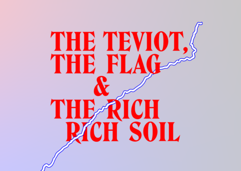 Red text reads The Teviot, the Flag and the Rich Rich Soil, over a graphic of a white line in the shape of the River Teviot.